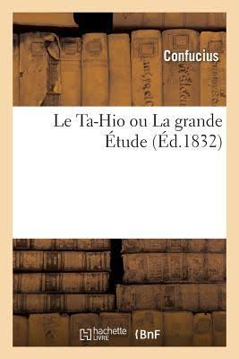 Le Ta Hio ou La grande étude : le premier des quatre livres de philosophie morale et politique de la Chine