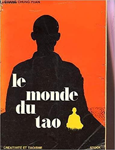 Le monde du Tao : créativité et taoïsme, essai sur la philosophie, la poésie et l'art chinois