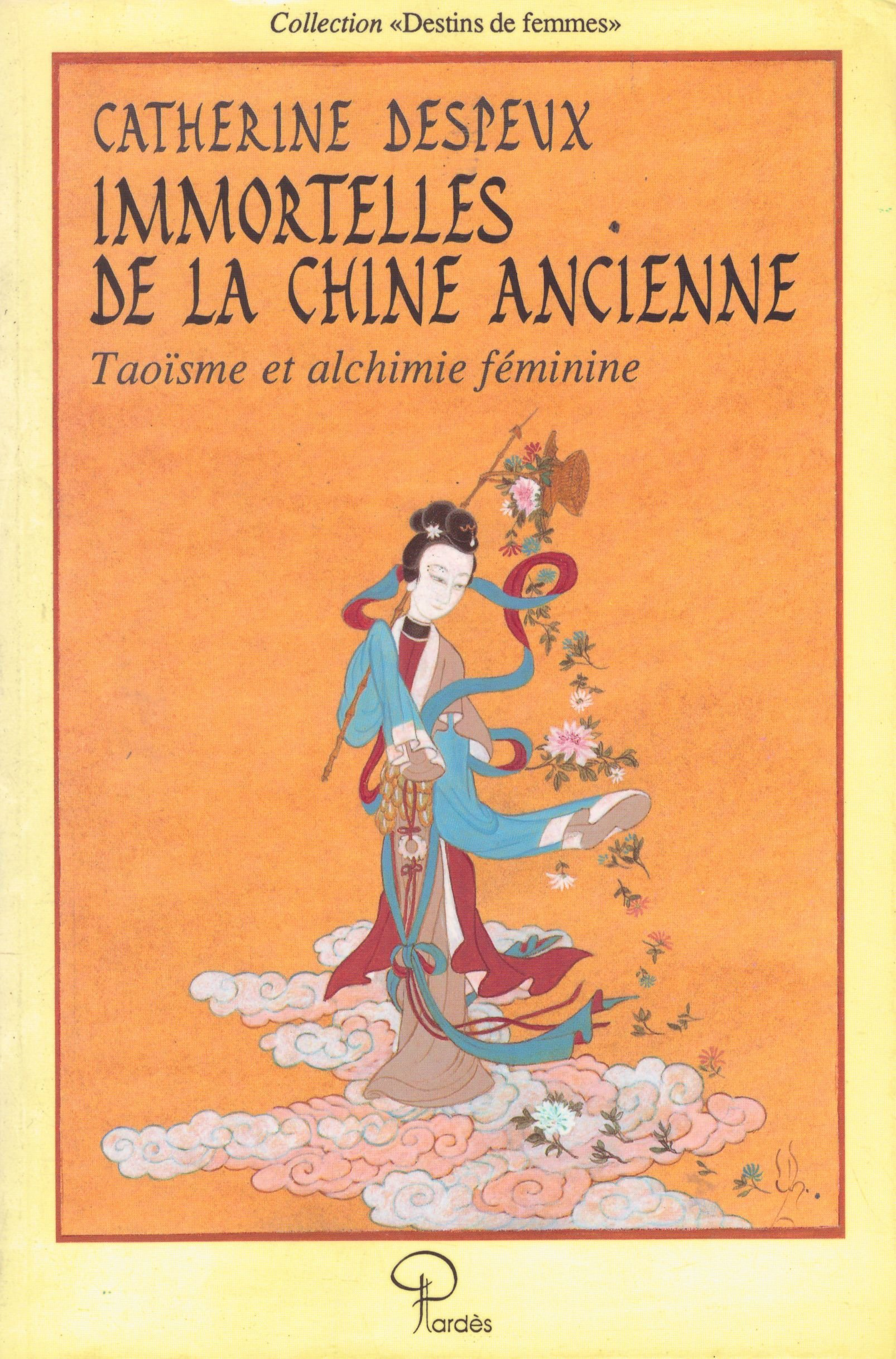 Immortelles de la Chine anncienne: Taoïsme et alchimie féminine