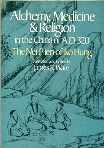Alchemy, Medicine and Religion in the China of A.D. 320: The Nei Pien of Ko Hung
