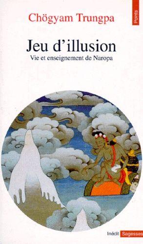 Jeu d'illusion : vie et enseignement de Naropa
