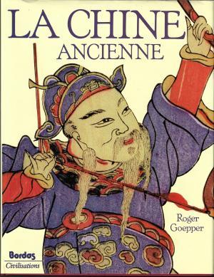 La Chine ancienne : l'histoire et la culture de l'empire du Milieu