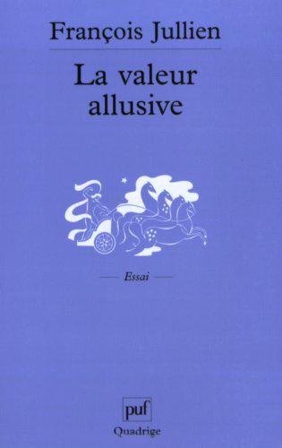 La valeur allusive : des catégories originales de l'interprétation poétique dans la tradition chinoise (contribution à une réflexion interculturelle)