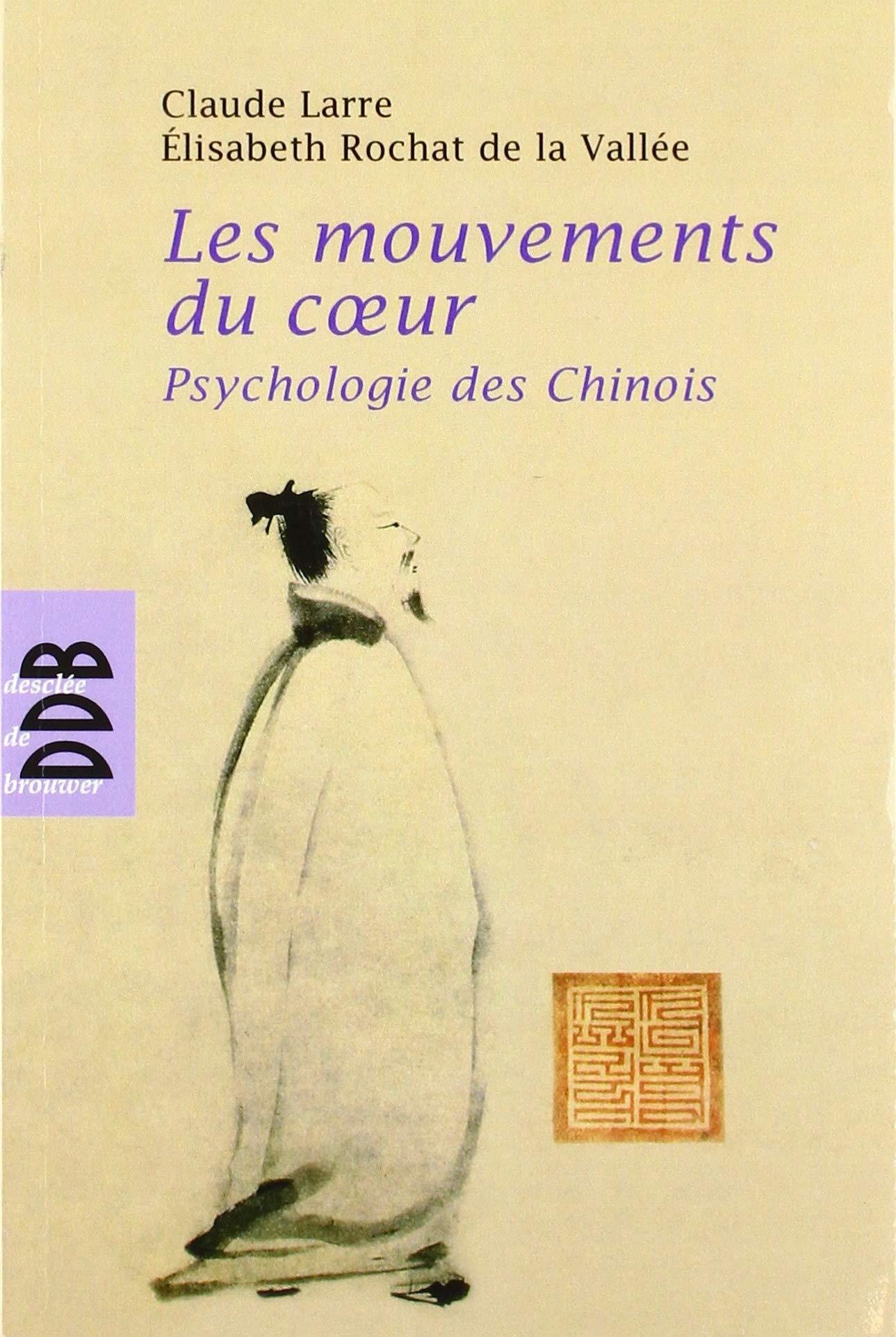 Les Mouvements du coeur: psychologie des Chinois