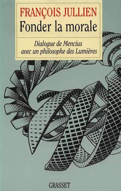 Fonder la morale : dialogue de Mencius avec un philosophe des Lumières