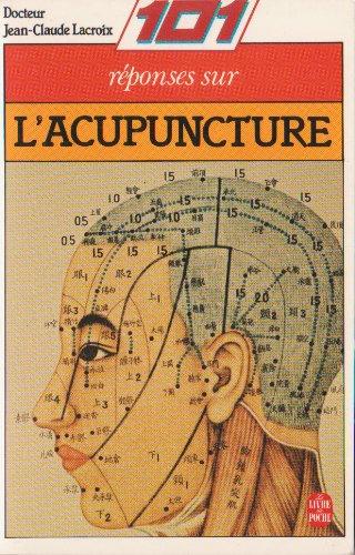 101 réponses sur l'acupuncture ou la Médecine par l'énergie