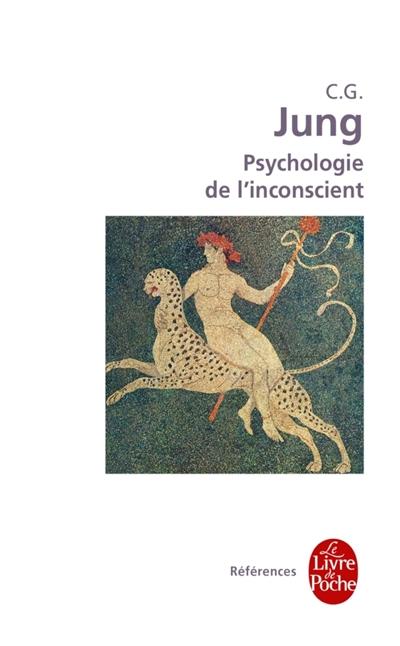 Psychologie de l'inconscient : édition intégrale établie selon les oeuvres complètes