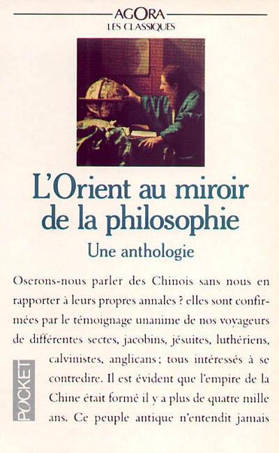 L'Orient au miroir de la philosophie : la Chine et l'Inde, de la philosophie des lumières au romantisme allemand : une anthologie