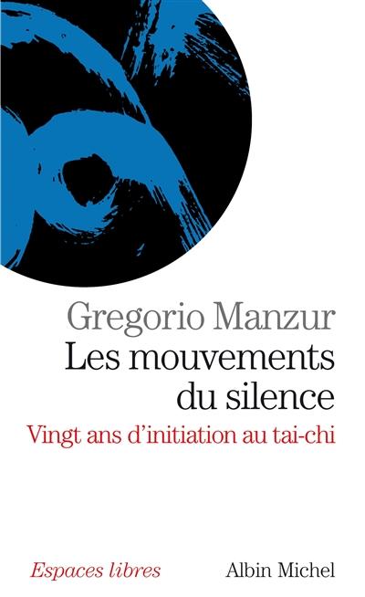 Les Mouvements du silence: Vingt ans d'initiation au tai-chi