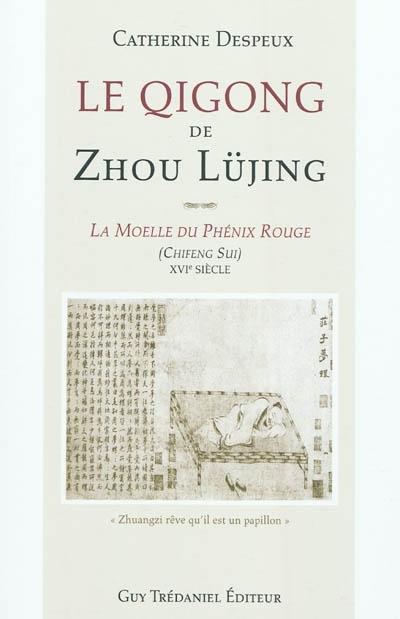 Le Qigong de Zhou Lüjing: La moelle du Phénix Rouge (Chiffeng Sui) XVIe siècle