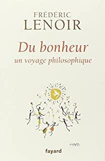 Du bonheur : un voyage philosophique
