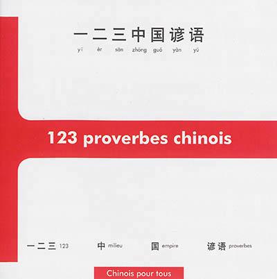 123 proverbes chinois : initiation à la pensée et à l'écriture chinoises à travers 123 proverbes