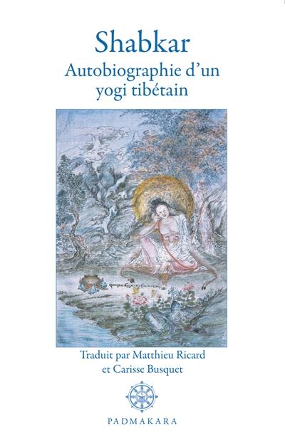 Shabkar Autobiographie d'un yogi tibétain (Morceaux choisis)