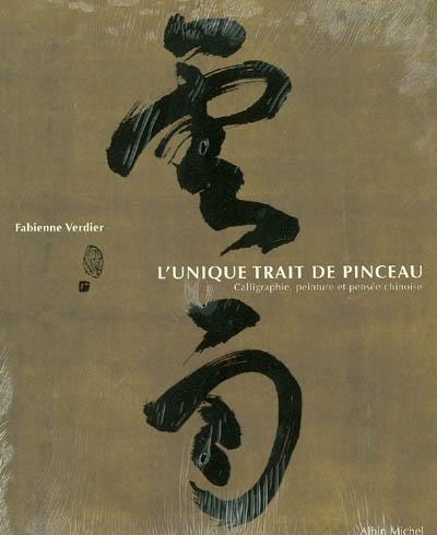 L'unique trait de pinceau: calligraphie, peinture et pensée chinoise