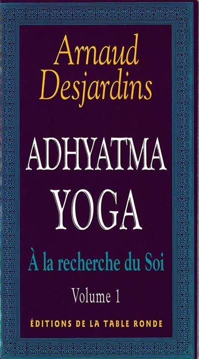 A la recherche du soi, Vol. 1. Adhyatma yoga
