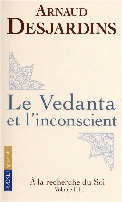 A la recherche du soi, Vol. 3. Le Vedanta et l'inconscient