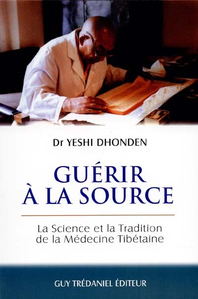 Guérir à la source, la science et la tradition de la médecine tibétaine