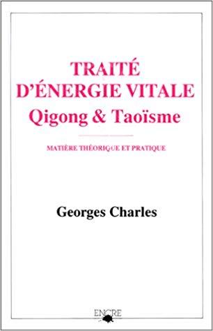 Traité d'énergie vitale : qigong et taoïsme : matière théorique et pratique