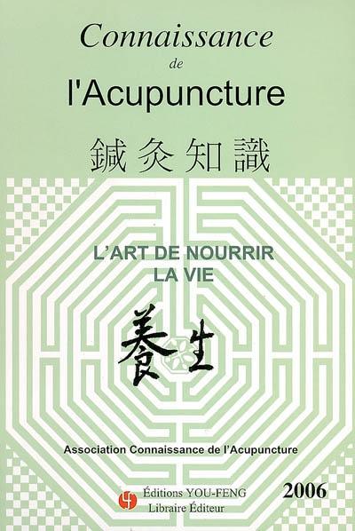 Connaissance de l'acupuncture, n° 2006 L'art de nourrir la vie