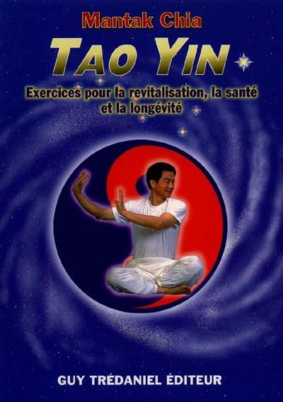Tao yin : exercices pour la revitalisation, la santé et la longévité
