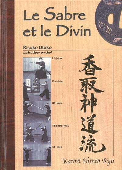 Le sabre et le divin : héritage spirituel de la Tenshin Shoden Katori Shinto Ryu