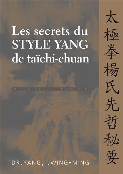 Les secrets du style yang de taïchi-chuan : textes chinois, traductions, commentaires