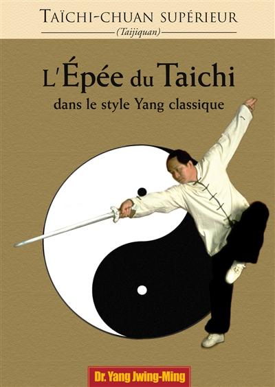 Taïchi-chuan supérieur : taijiquan L'épée du taïchi dans le style yang classique