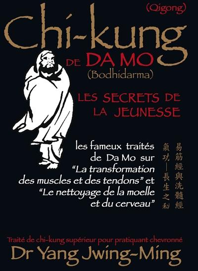 Chi-kung de Da Mo (Bodhidarma) : les secrets de la jeunesse : les fameux traités de Da Mo sur la transformation des muscles et des tendons et le nettoyage de la moelle et du cerveau