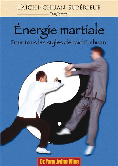 Taïchi-chuan supérieur : taijiquan Energie martiale : pour tous les styles de tai-chi-chuan