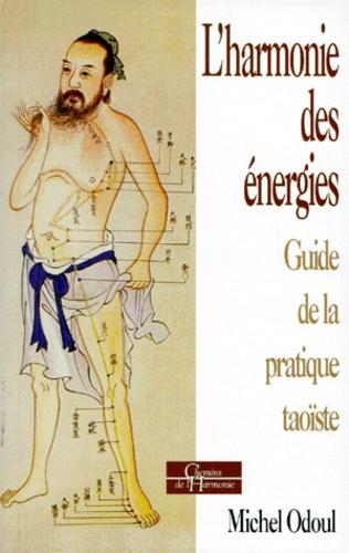 L'harmonie des énergies : guide de la pratique taoïste