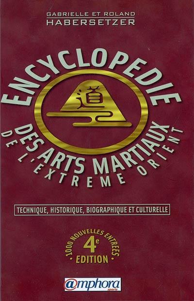 Encyclopédie des arts martiaux de l'Extrême-Orient : technique, historique, biographique et culturelle