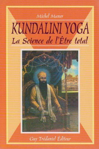 Kundalini yoga : la science de l'être total