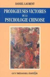 Prodigieuses victoires de la psychologie chinoise: synthèse de l'auteur des divers enseignements reçus et de sa pratique