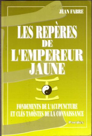 Les repères de l'empereur jaune : fondements de l'acupuncture et clés taoïstes de la connaissance