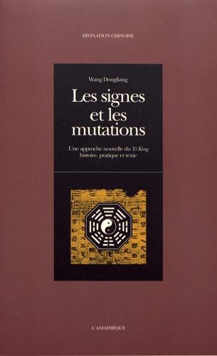 Les signes et les mutations : une approche nouvelle du Yi-king : histoire, pratique et texte