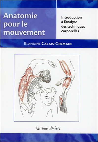 Anatomie pour le mouvement Volume 1, Introduction à l'analyse des techniques corporelles