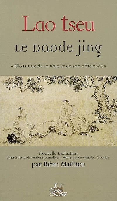 Le daode jing : classique de la voie et de son efficience