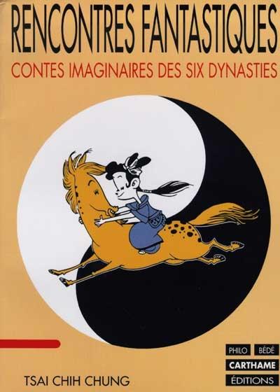 Rencontres fantastiques : contes imaginaires des Six Dynasties