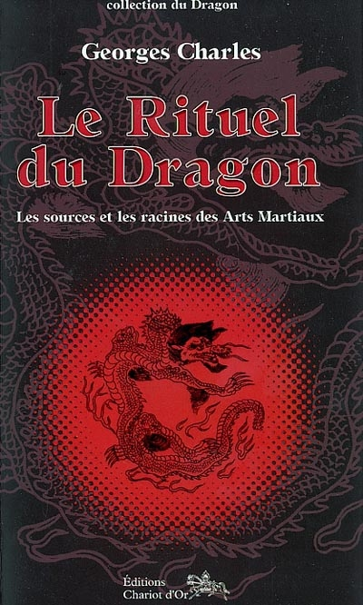 Le rituel du dragon : les sources et les racines des arts martiaux