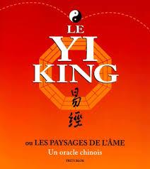 Le Yi King Ou Les Paysages De L'âme - Un Oracle Chinois
