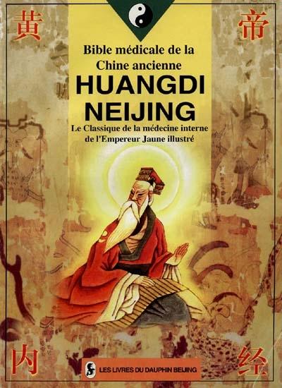 Huangdi Neijing : le classique de la médecine interne de l'Empereur Jaune illustré : bible médicale de la Chine ancienne