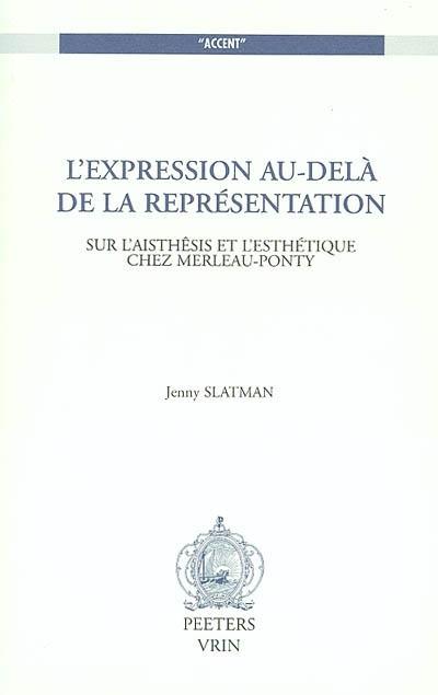 L'expression au-delà de la représentation : sur l'aisthêsis et l'esthétique chez Merleau-Ponty